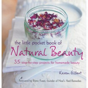 The Little Pocket Book of Natural Beauty by Karen Gilbert